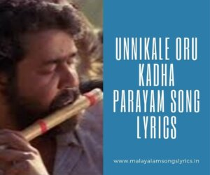 Unnikale oru kadha parayam song lyrics